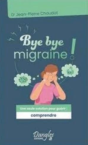 Bye Bye Micraine écrit par le Dr Jean-Pierre Chaudot