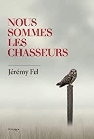 Nous sommes les chasseurs écrit par Jérémy Fel