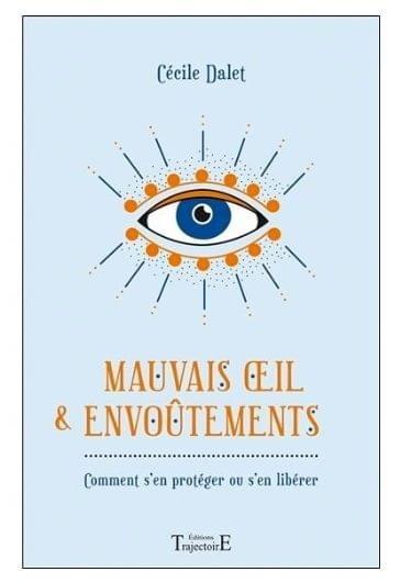 Mauvais oeil & envoûtements : comment s'en protéger ou s'en libérer écrit par Cecile Dalet